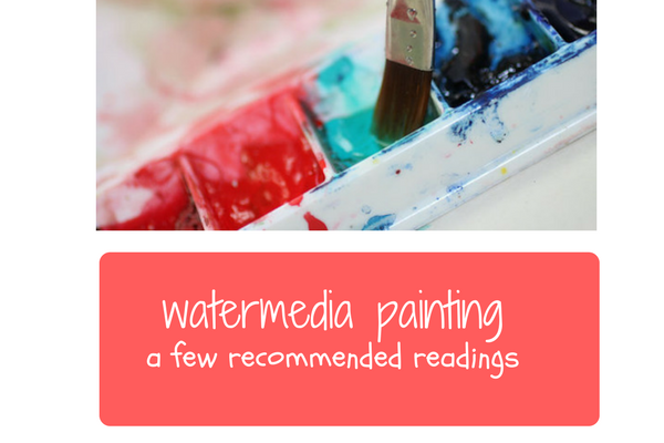 Watermedia paintings: A few recommended readinsg