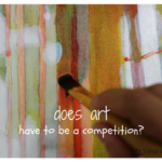 Does Art have to be a competition?
