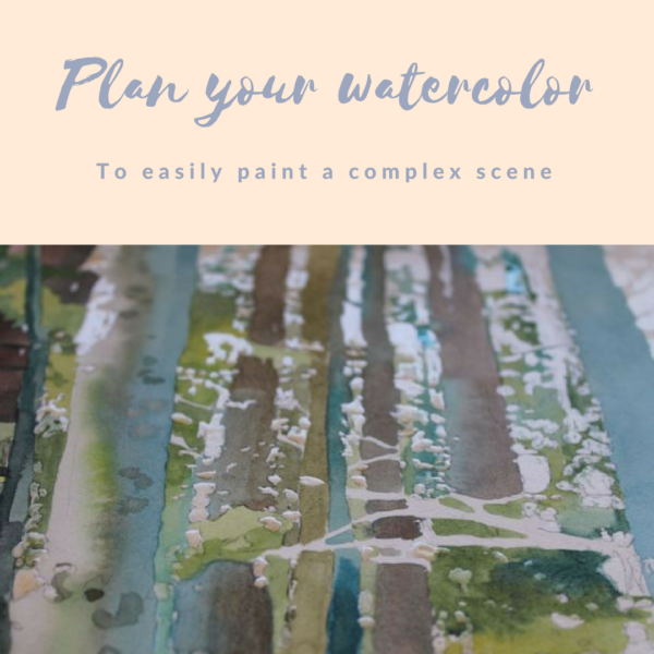 Plan your watercolor paintings to easily paint a complex scene on ARTiful, painting demos by Sandrine Pelissier