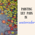 Lily pads on One Mile Lake: Painting lily pads with watercolor