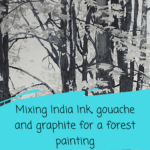 Mixing India Ink, Graphite and Acrylic for a black and white forest painting