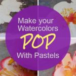 How to make your watercolor paintings pop with pastels