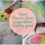 How to paint Flowers from imagination : Feeling Good