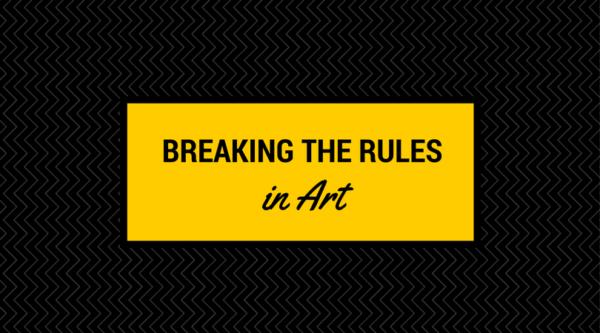 breaking the rules in art