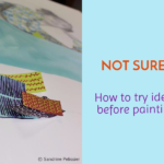 Not sure? How to try ideas before painting