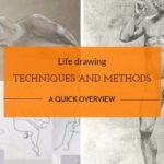 Life drawing techniques and methods, a quick overview