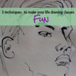 5 techniques to make your Life Drawing class fun!