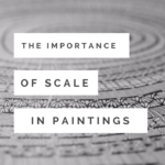The importance of scale in painting: Small and Large paintings