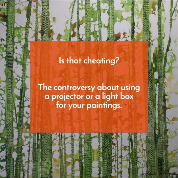 Is that cheating ? The controversy about using a projector or a lightbox for your paintings