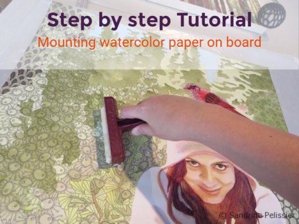 Mounting a watercolor painting on a cradled panel board, a step by step tutorial on ARTiful painting demos by Sandrine Pelissier