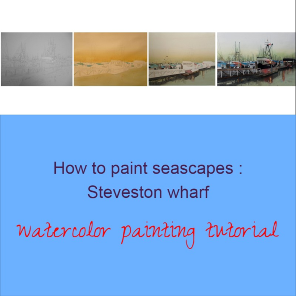 How to paint seascapes : Steveston wharf, watercolor painting tutorial on ARTiful, painting demos by Sandrine Pelissier