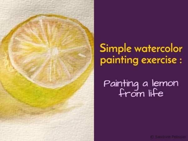 Painting a lemon from life with watercolor on ARTiful painting demos by Sandrine Pelissier