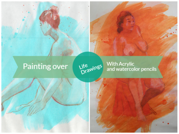Painting over life drawings with acrylic and watercolor pencils on ARTiful painting demos by Sandrine Pelissier