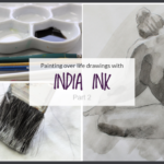 Painting over Life drawings with Indian ink – part 2