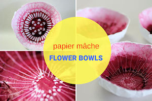 HOW TO MAKE PAPIER MACHE BOWLS