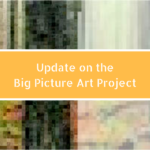 Update on the Big Picture Art Project