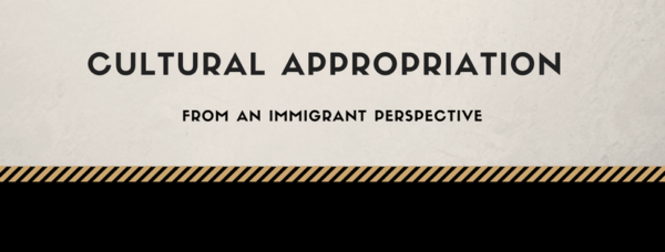 Cultural appropriation from an immigrant perspective