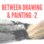 Between Drawing and Painting  – part 2