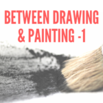 Between Drawing and Painting  – Part 1
