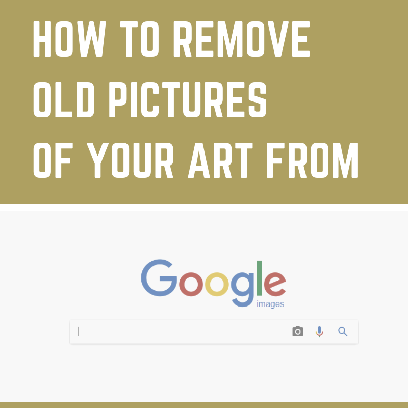 How to remove old pictures of your art on Google images search