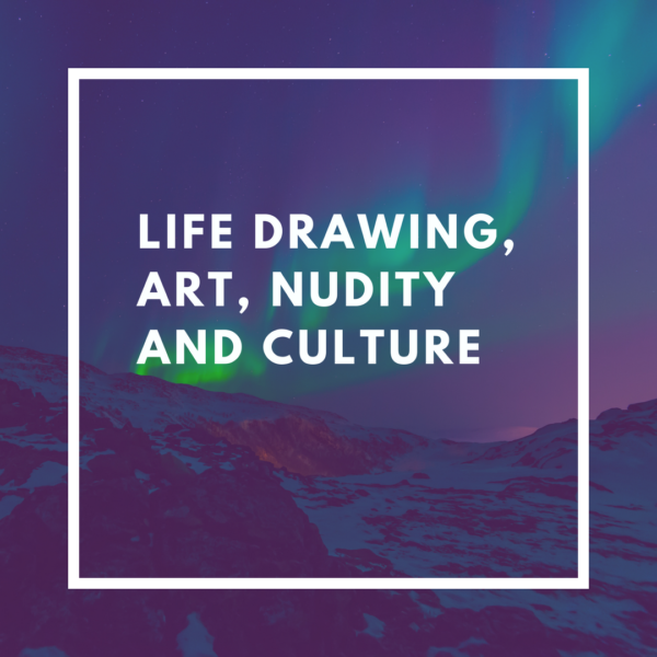 Life drawing, art, nudity and culture